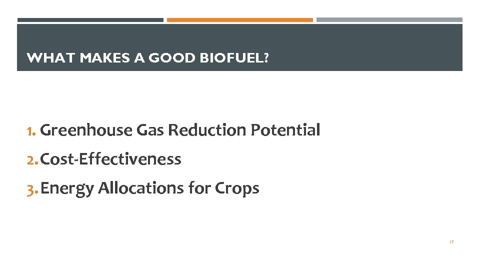 WHAT MAKES A GOOD BIOFUEL? 1. Greenhouse Gas Reduction Potential 2. Cost-Effectiveness 3. Energy