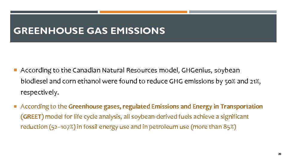 GREENHOUSE GAS EMISSIONS According to the Canadian Natural Resources model, GHGenius, soybean biodiesel and