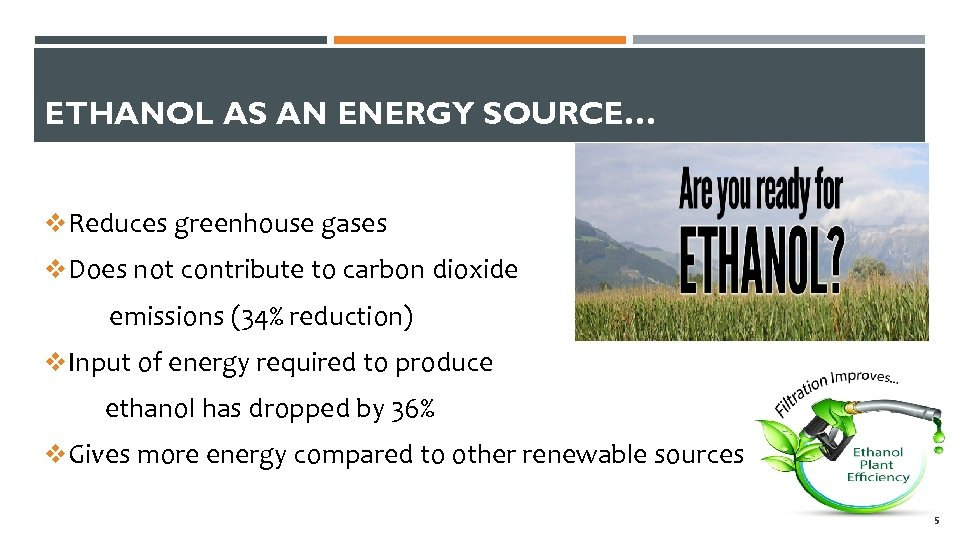 ETHANOL AS AN ENERGY SOURCE… v. Reduces greenhouse gases v. Does not contribute to