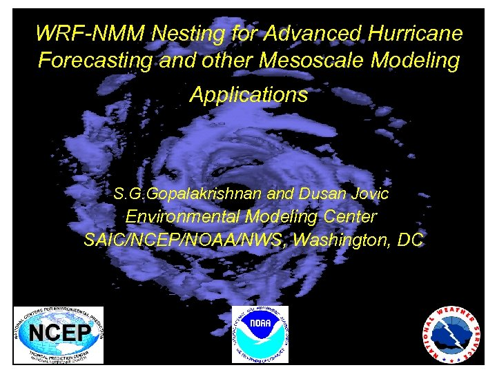 WRF-NMM Nesting for Advanced Hurricane Forecasting and other Mesoscale Modeling Applications S. G. Gopalakrishnan