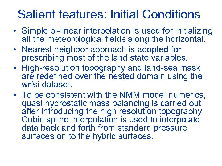 Salient features: Initial Conditions • Simple bi-linear interpolation is used for initializing all the
