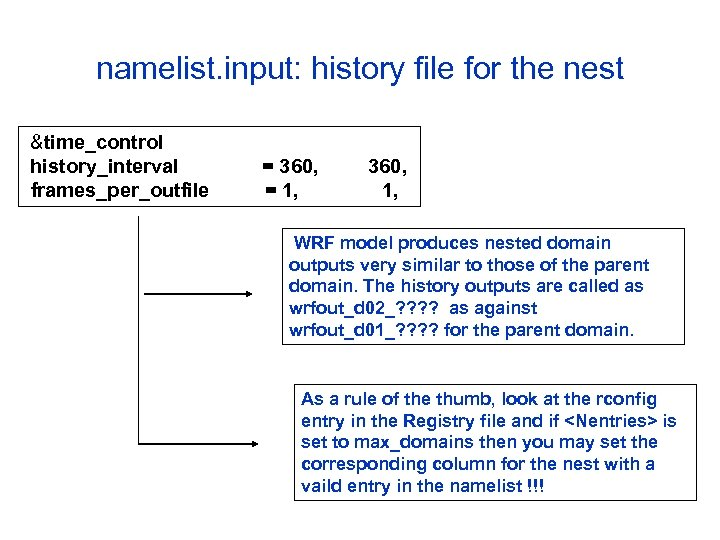 namelist. input: history file for the nest &time_control history_interval frames_per_outfile = 360, = 1,