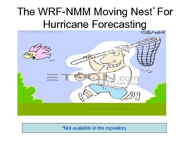 The WRF-NMM Moving Nest* For Hurricane Forecasting *Not available in the repository