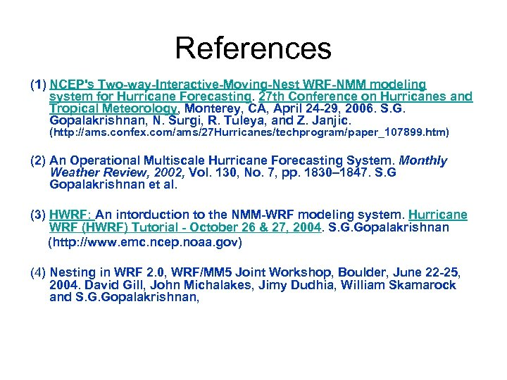 References (1) NCEP's Two-way-Interactive-Moving-Nest WRF-NMM modeling system for Hurricane Forecasting. 27 th Conference on