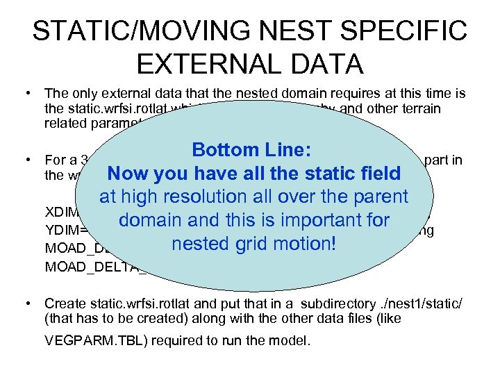 STATIC/MOVING NEST SPECIFIC EXTERNAL DATA • The only external data that the nested domain