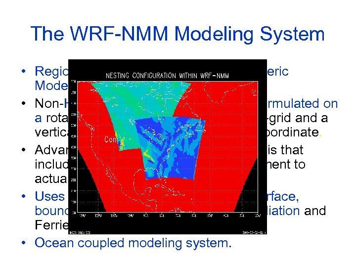 The WRF-NMM Modeling System • Regional-Scale, Moving Nest, Atmospheric Modeling System. • Non-Hydrostatic system