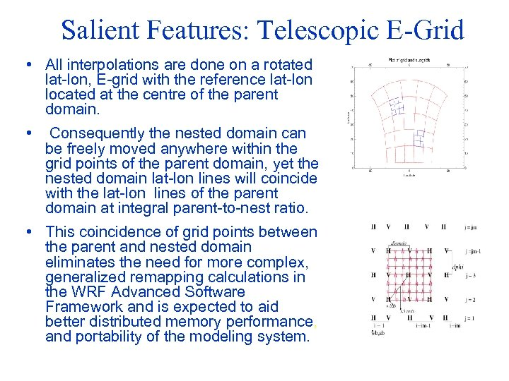 Salient Features: Telescopic E-Grid • All interpolations are done on a rotated lat-lon, E-grid