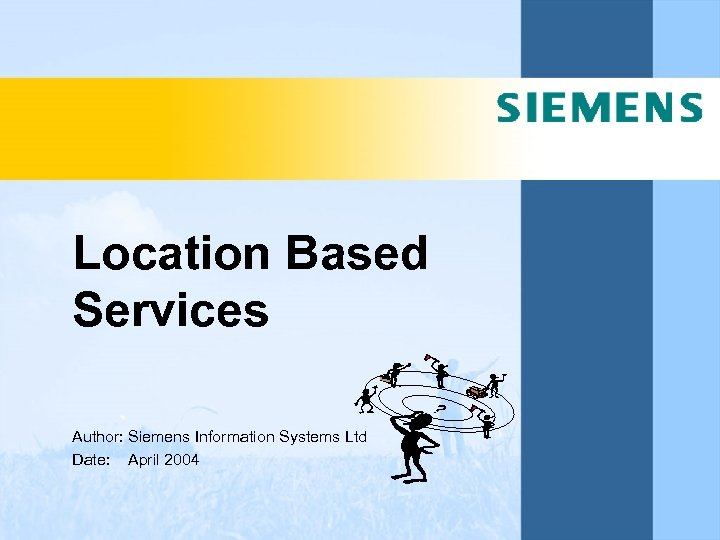 Location Based Services Author: Siemens Information Systems Ltd Date: April 2004