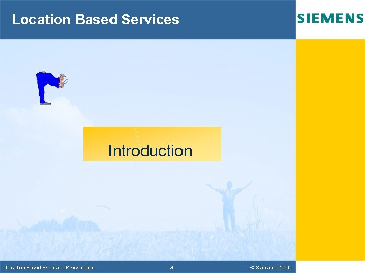 Location Based Services Introduction Location Based Services - Presentation 3 © Siemens, 2004