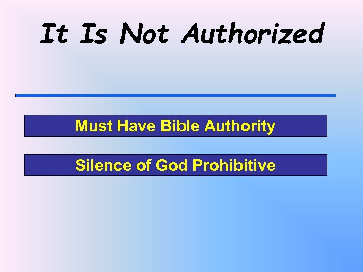 It Is Not Authorized Must Have Bible Authority Silence of God Prohibitive