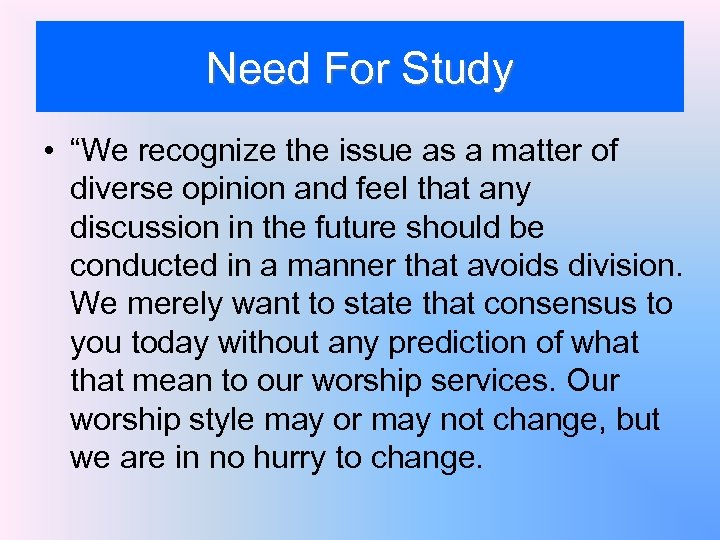 """Need For Study • """"We recognize the issue as a matter of diverse opinion"""
