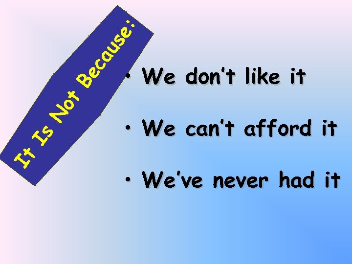 us e: ca Be No t Is It • We don't like it •