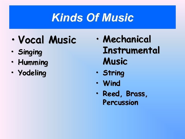 Kinds Of Music • Vocal Music • • • Singing Humming Yodeling • Mechanical