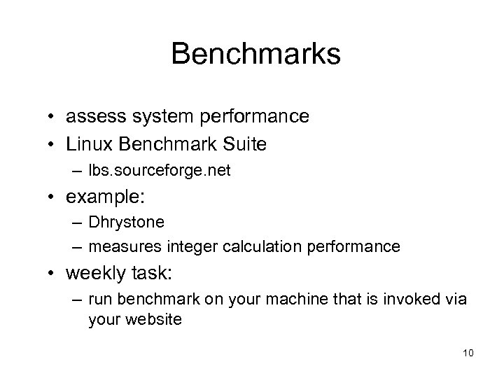 Benchmarks • assess system performance • Linux Benchmark Suite – lbs. sourceforge. net •