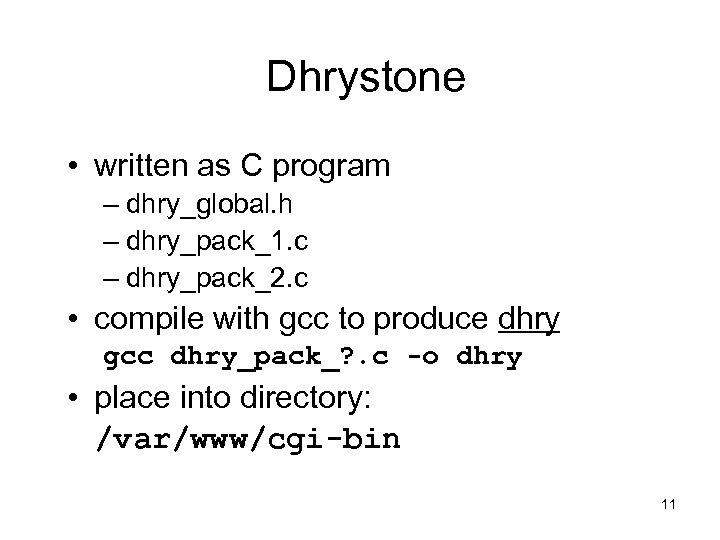 Dhrystone • written as C program – dhry_global. h – dhry_pack_1. c – dhry_pack_2.