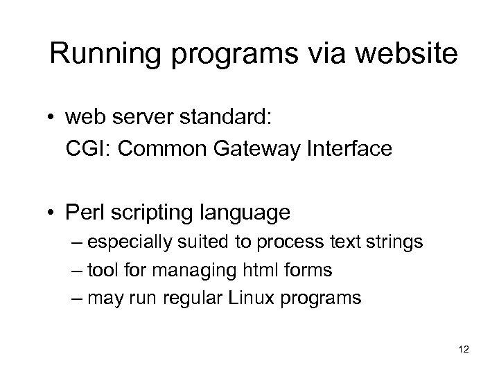 Running programs via website • web server standard: CGI: Common Gateway Interface • Perl