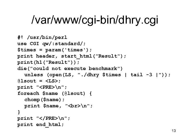 /var/www/cgi-bin/dhry. cgi #! /usr/bin/perl use CGI qw/: standard/; $times = param('times'); print header, start_html(