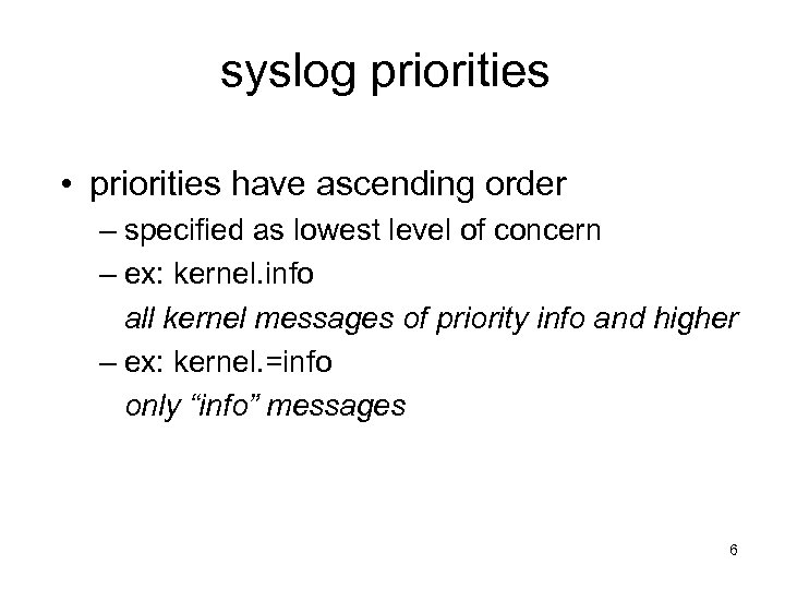 syslog priorities • priorities have ascending order – specified as lowest level of concern