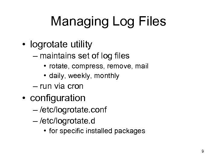 Managing Log Files • logrotate utility – maintains set of log files • rotate,