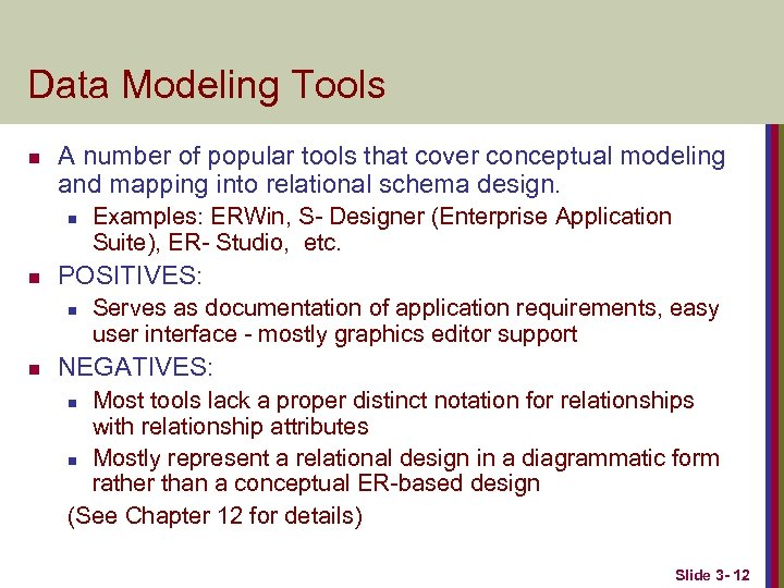 Data Modeling Tools n A number of popular tools that cover conceptual modeling and