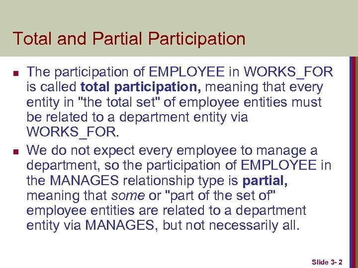 Total and Partial Participation n n The participation of EMPLOYEE in WORKS_FOR is called