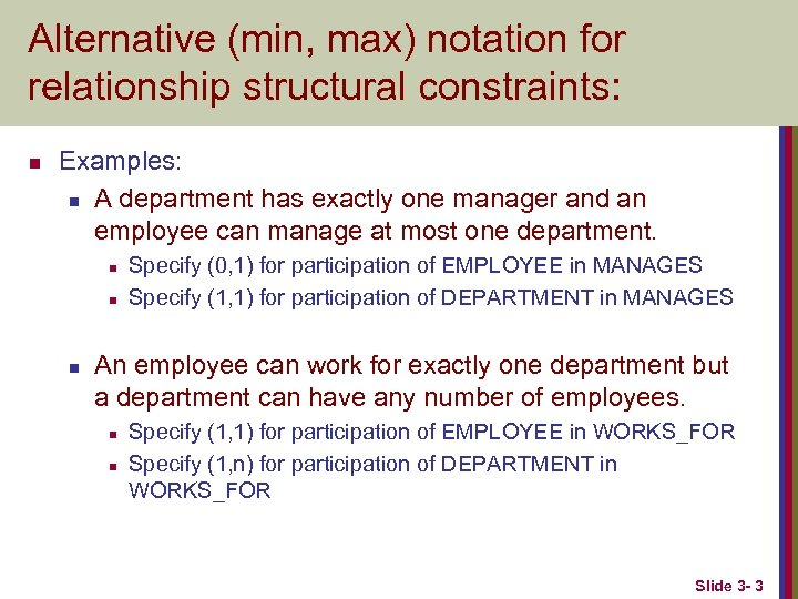 Alternative (min, max) notation for relationship structural constraints: n Examples: n A department has