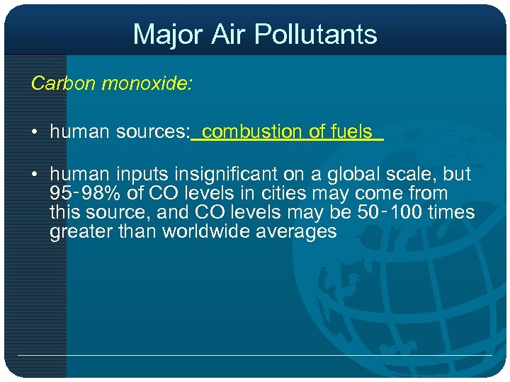 Major Air Pollutants Carbon monoxide: • human sources: combustion of fuels • human inputs