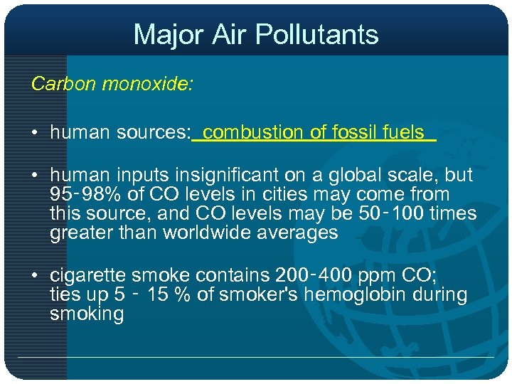 Major Air Pollutants Carbon monoxide: • human sources: combustion of fossil fuels • human