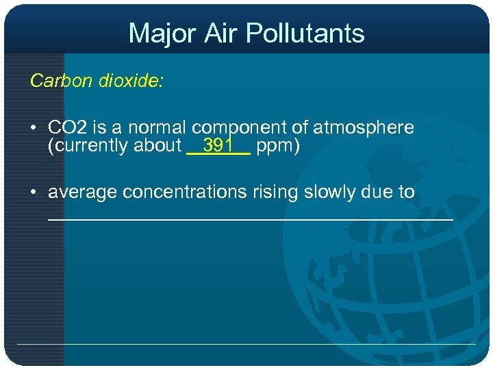 Major Air Pollutants Carbon dioxide: • CO 2 is a normal component of atmosphere
