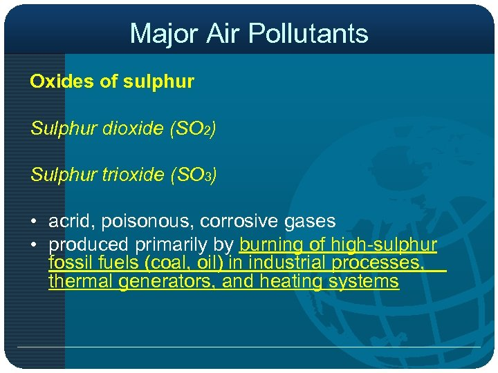 Major Air Pollutants Oxides of sulphur Sulphur dioxide (SO 2) Sulphur trioxide (SO 3)