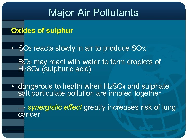 Major Air Pollutants Oxides of sulphur • SO 2 reacts slowly in air to