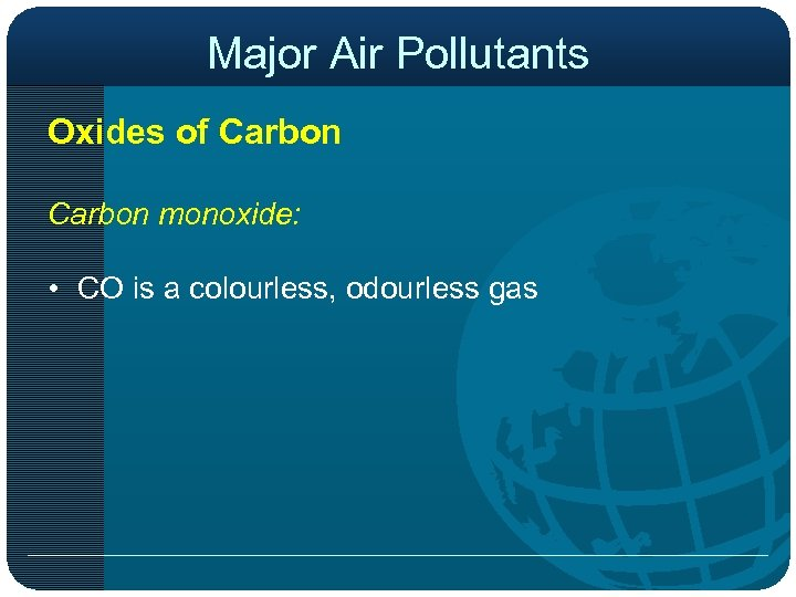 Major Air Pollutants Oxides of Carbon monoxide: • CO is a colourless, odourless gas