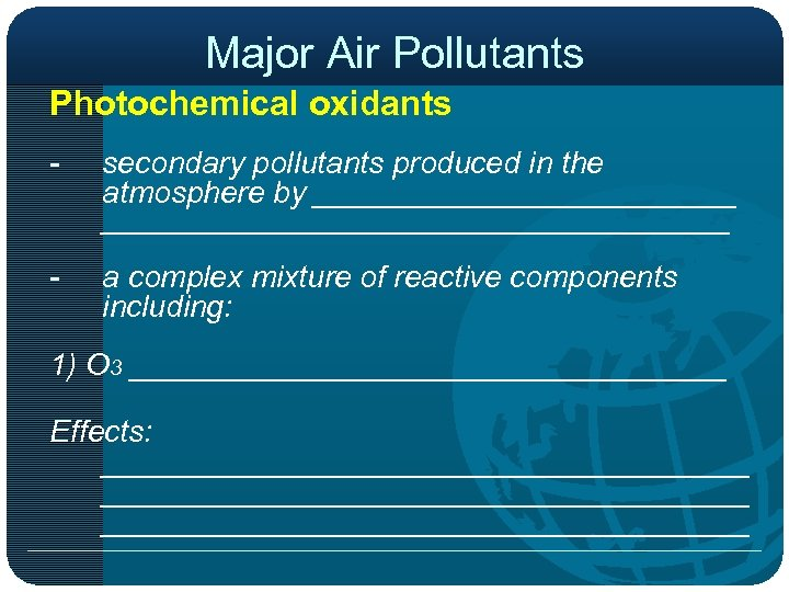 Major Air Pollutants Photochemical oxidants - secondary pollutants produced in the atmosphere by ____________________________________