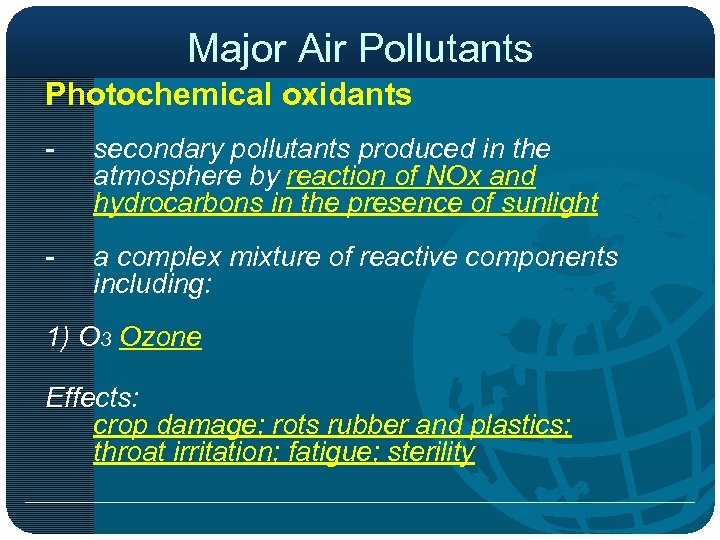 Major Air Pollutants Photochemical oxidants - secondary pollutants produced in the atmosphere by reaction