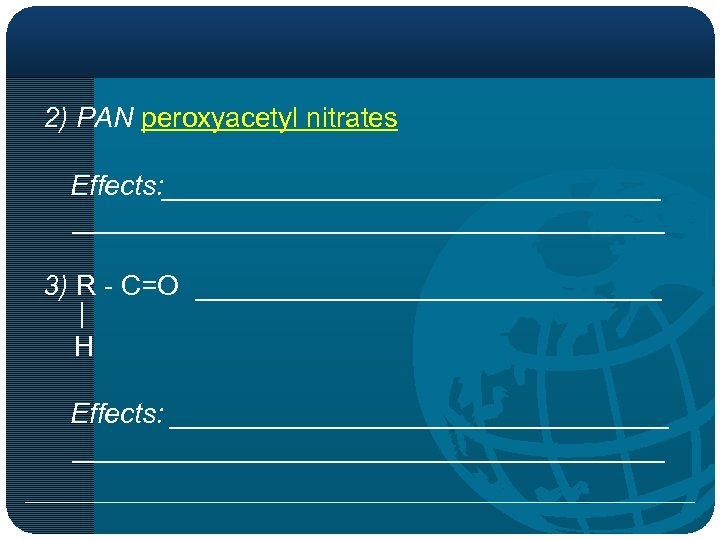 2) PAN peroxyacetyl nitrates Effects: ______________________________________ 3) R - C=O _______________ | H Effects: