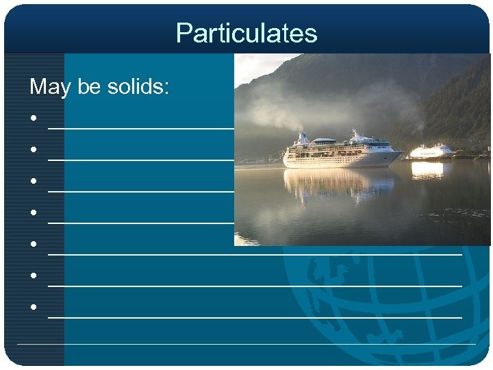 Particulates May be solids: • __________________________________ • __________________________________ • _________________