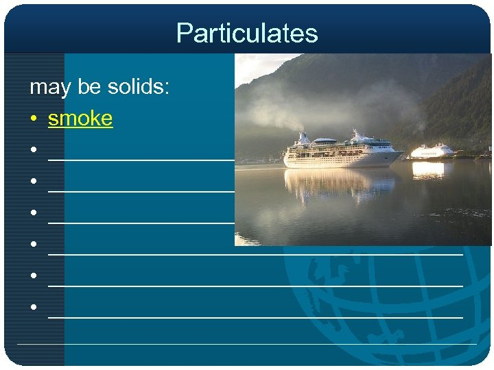 Particulates may be solids: • smoke • __________________________________ • __________________________________