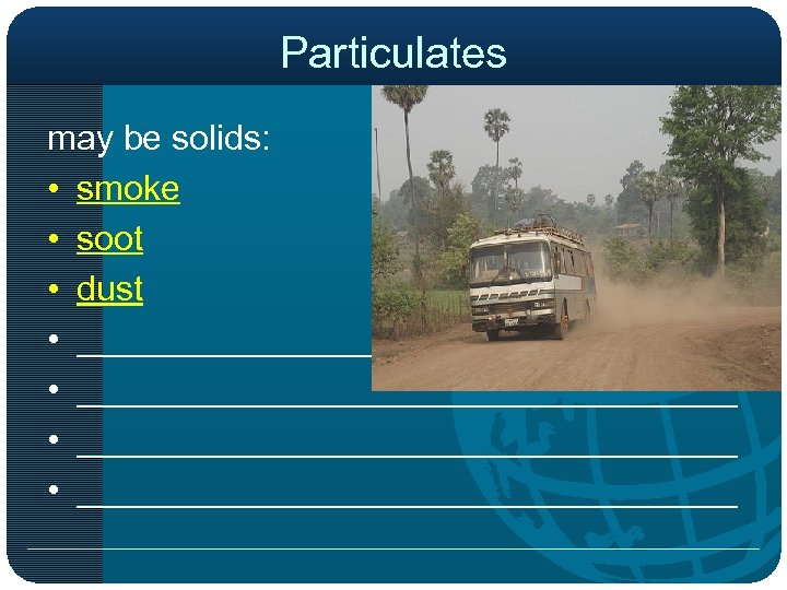 Particulates may be solids: • smoke • soot • dust • __________________________________