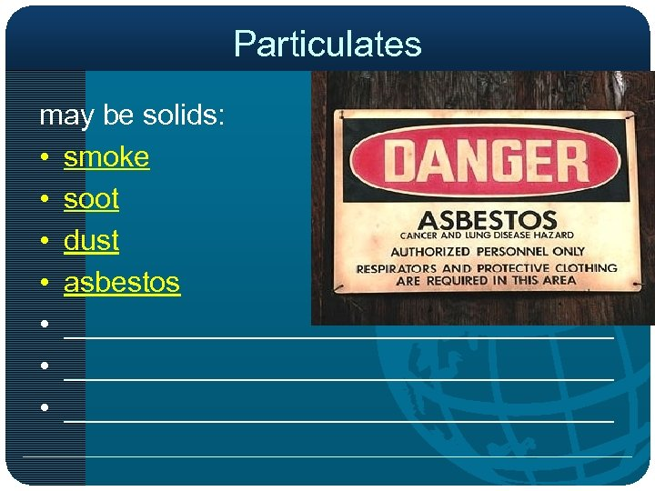 Particulates may be solids: • smoke • soot • dust • asbestos • __________________________________
