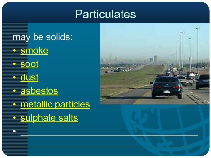Particulates may be solids: • smoke • soot • dust • asbestos • metallic