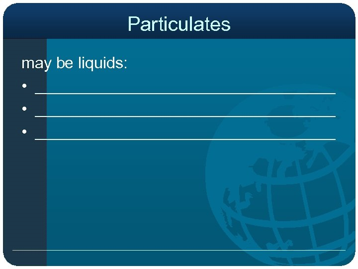 Particulates may be liquids: • __________________________________ • _________________