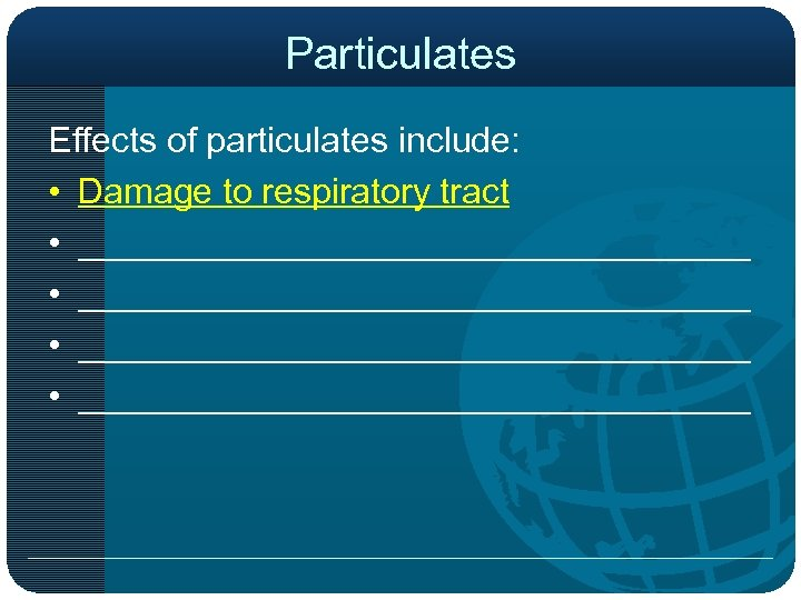 Particulates Effects of particulates include: • Damage to respiratory tract • __________________________________