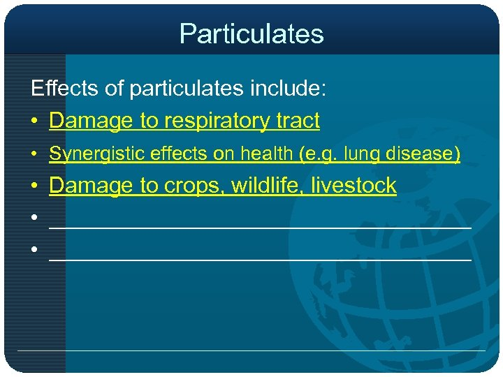 Particulates Effects of particulates include: • Damage to respiratory tract • Synergistic effects on