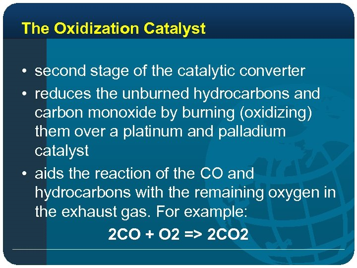 The Oxidization Catalyst • second stage of the catalytic converter • reduces the unburned