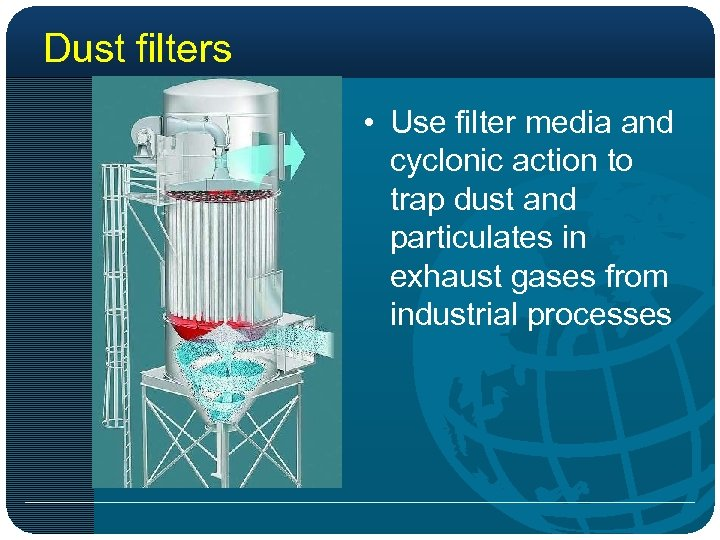 Dust filters • Use filter media and cyclonic action to trap dust and particulates