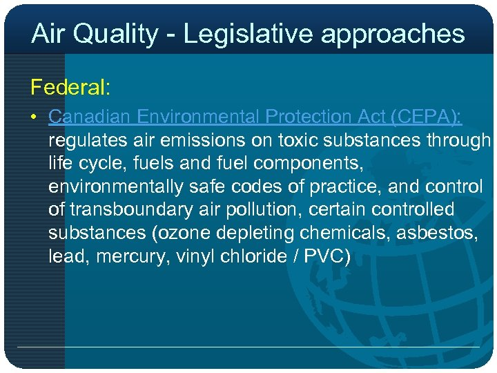 Air Quality - Legislative approaches Federal: • Canadian Environmental Protection Act (CEPA): regulates air