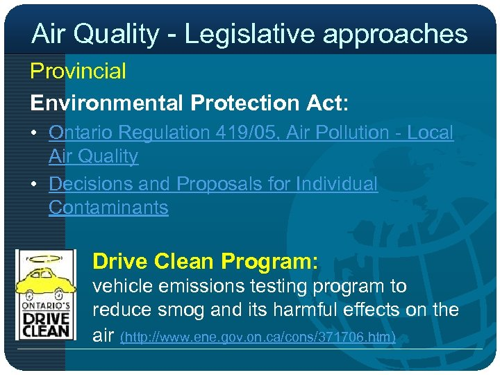 Air Quality - Legislative approaches Provincial Environmental Protection Act: • Ontario Regulation 419/05, Air