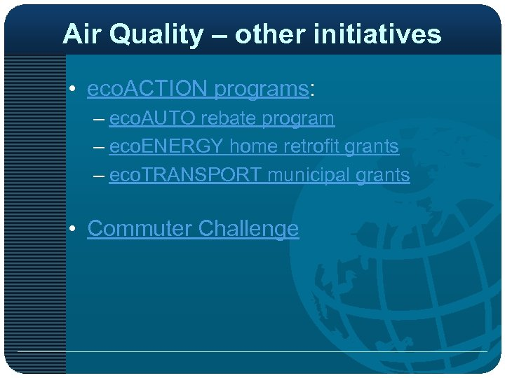 Air Quality – other initiatives • eco. ACTION programs: – eco. AUTO rebate program