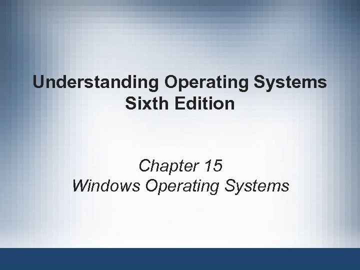 Understanding Operating Systems Sixth Edition Chapter 15 Windows Operating Systems
