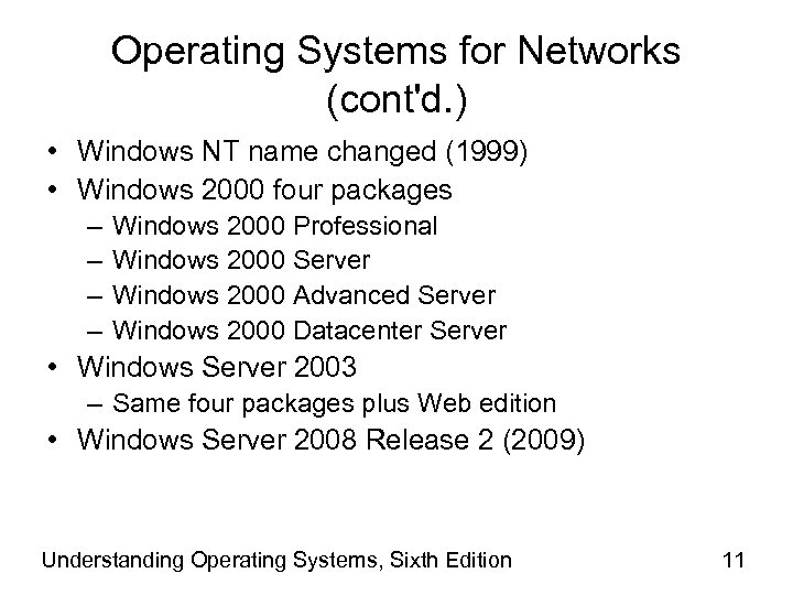 Operating Systems for Networks (cont'd. ) • Windows NT name changed (1999) • Windows